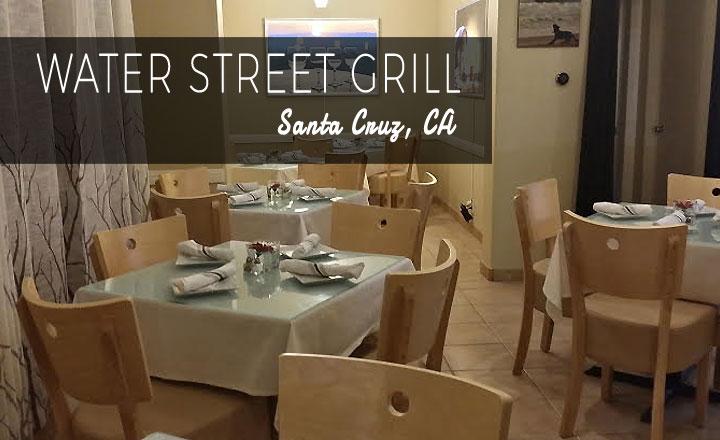 Water Street Grill - Santa Cruz, CA